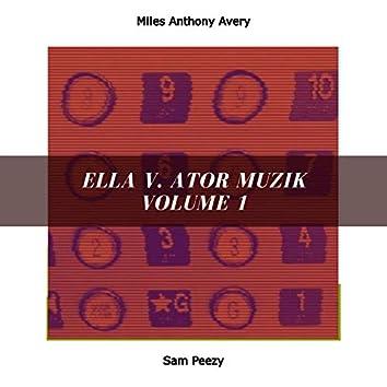 Ella V. Ator Muzik Volume 1