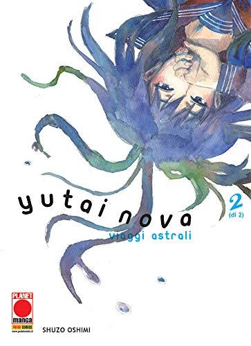 Yutai Nova - Viaggi Astrali N° 2 - Planet Manga - Panini Comics - ITALIANO NUOVO