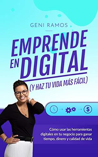 EMPRENDE EN DIGITAL (y haz tu vida más fácil): Cómo usar las herramientas digitales en tu negocio para ganar tiempo, dinero y calidad de vida (Spanish Edition)