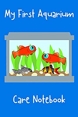 My First Aquarium Care Notebook: Kid-Friendly Aquarium Logging Book, Great For Scheduling & Recording Routine Maintenance, Including Water Chemistry and Fish Health.