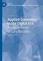 Applied Economics in the Digital Era: Essays in Honor of Gary Madden