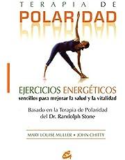 Terapia de polaridad: Ejercicios energéticos sencillos para mejorar la salud y la vitalidad (Cuerpo-Mente / Body-Mind)