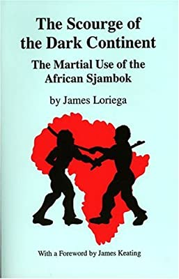 The Scourge Of The Dark Continent: The Martial Use of the African Sjambok from Loompanics Unlimited