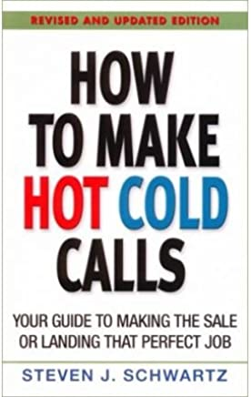 [(How to Make Hot Cold Calls : Your Guide to Making the Sale or Landing That Perfect Job)] [By (author) Steven J Schwartz] published on (November, 2005)