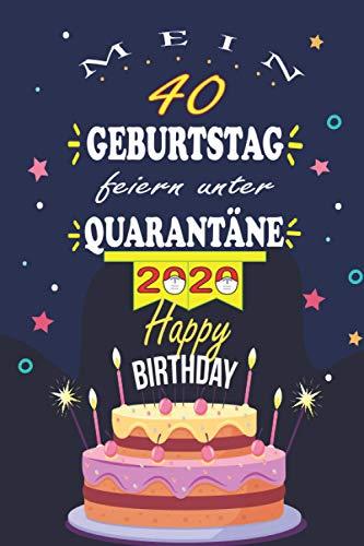 Mein 40 Geburtstag Feiern Unter Quarantäne 2020: 40. Geburtstag Geschenk frauen Männer, Notizbuch Geburtstag, geburtstag notizbuch geschenk, 40 ... vater Geschwister, Notizbuch A5 liniert.