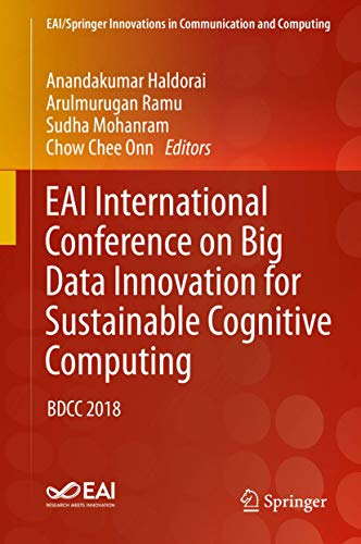 EAI International Conference on Big Data Innovation for Sustainable Cognitive Computing: BDCC 2018 (EAI/Springer Innovations in Communication and Computing)
