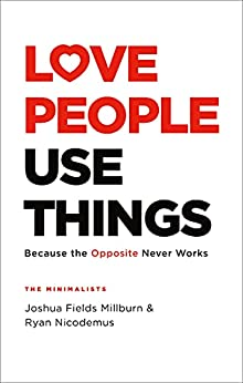 Love People, Use Things: Because the Opposite Never Works : 'This is a book about how to live more deeply and more fully' Jay Shetty by [Joshua Fields Millburn, Ryan Nicodemus]