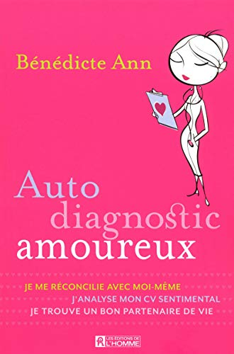 Auto diagnostic amoureux : Je me réconcilie avec moi-même, j'analyse mon CV sentimental, je trouve un bon partenaire de vie