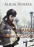 Los nombres que jamás serán pronunciados by Ana Elena Coto Fernández ; Juan de Dios Garduño Cuenca ; Alicia Huerta García (2013-11-23)