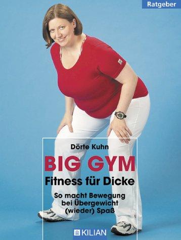 Big Gym. Fitness für Dicke. So macht Bewegung bei Übergewicht ( wieder) Spaß. Mit Übungsteil zum herausnehmen.