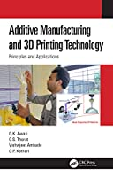 Additive Manufacturing and 3D Printing Technology: Principles and Applications