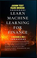 Learn Machine Learning for Finance: The comprehensive quickstart guide to build 6-figures passive income with stock and day trading. Master as a pro Python, Scikit, TensorFlow and Keras in 7 days