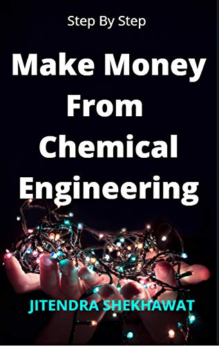1400+ Ways To Make Money From Chemical Engineering: Complete Course