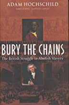 Bury the Chains : The First International Human Rights Movement