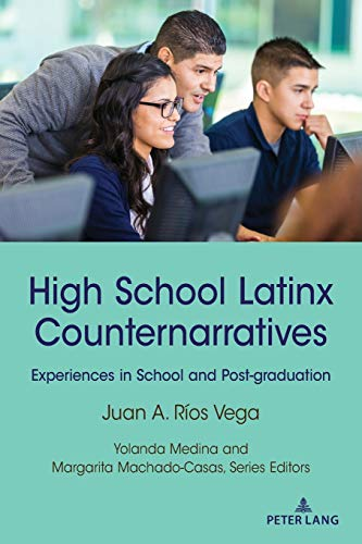 High School Latinx Counternarratives: Experiences in School and Post-graduation (Critical Studies of Latinxs in the Americas, Band 27)