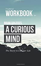 Workbook for Brian Grazer's A Curious Mind (Unofficial): The Secret to a Bigger Life