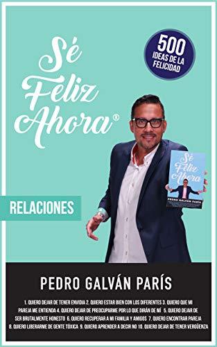Portada del libro Sé Feliz Ahora: Relaciones de Pedro Galvan