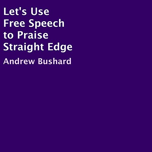 Let's Use Free Speech to Praise Straight Edge audiobook cover art