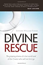 The Divine Rescue: The Gripping Drama of a Lost World and of the Creator Who Will Not Let It Go.