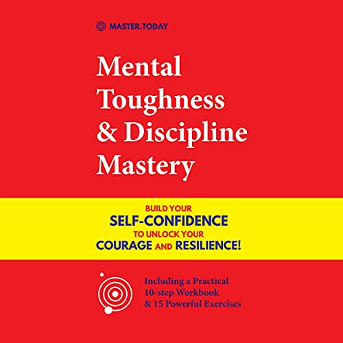 Mental Toughness & Discipline Mastery: Build your Self-Confidence to Unlock your Courage and Resilience! cover art