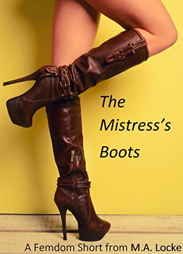The Mistress's Boots: A Femdom Short from M.A. Locke (English Edition)