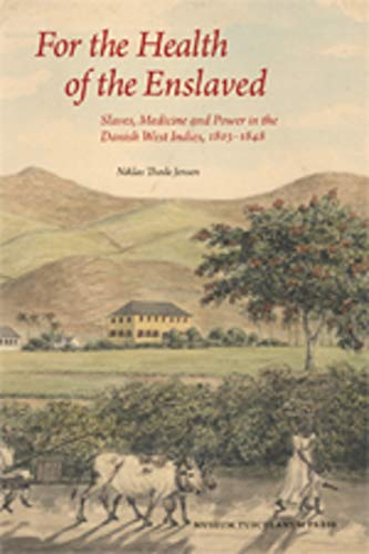 Compare Textbook Prices for For the Health of the Enslaved: Slaves, Medicine and Power in the Danish West Indies, 1803-1848  ISBN 9788763531719 by Jensen, Niklas Thode