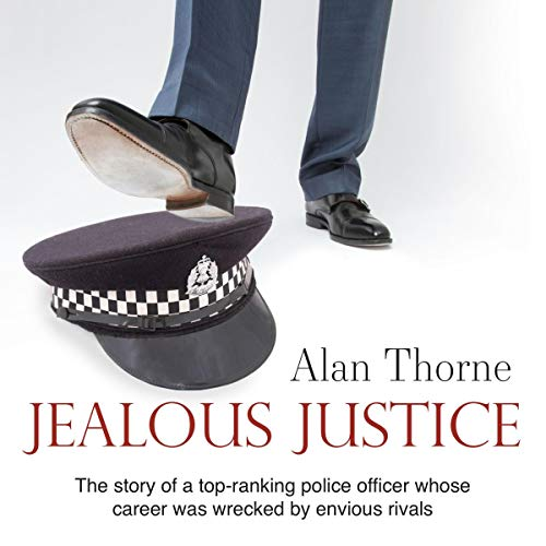 Jealous Justice     The Story of a Top-Ranking Police Officer Whose Career Was Wrecked by Envious Rivals              By:                                                                                                                                 Alan Thorne                               Narrated by:                                                                                                                                 Alan Thorne                      Length: 10 hrs and 28 mins     3 ratings     Overall 5.0
