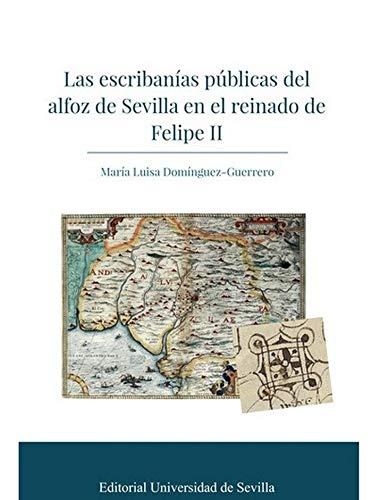 Las escribanías públicas del alfoz de Sevilla en el reinado de Felipe II: 344 (Historia y Geografía)