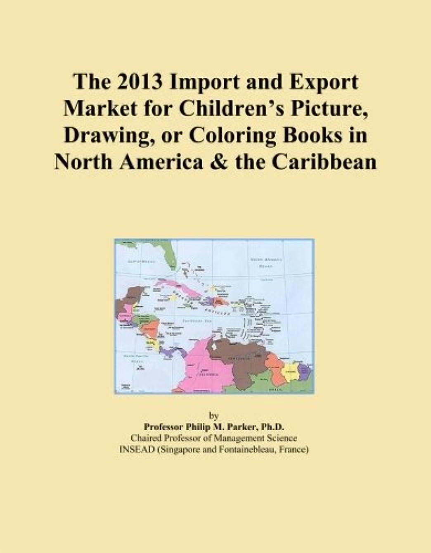哀窒息させる東部The 2013 Import and Export Market for Children's Picture, Drawing, or Coloring Books in North America & the Caribbean