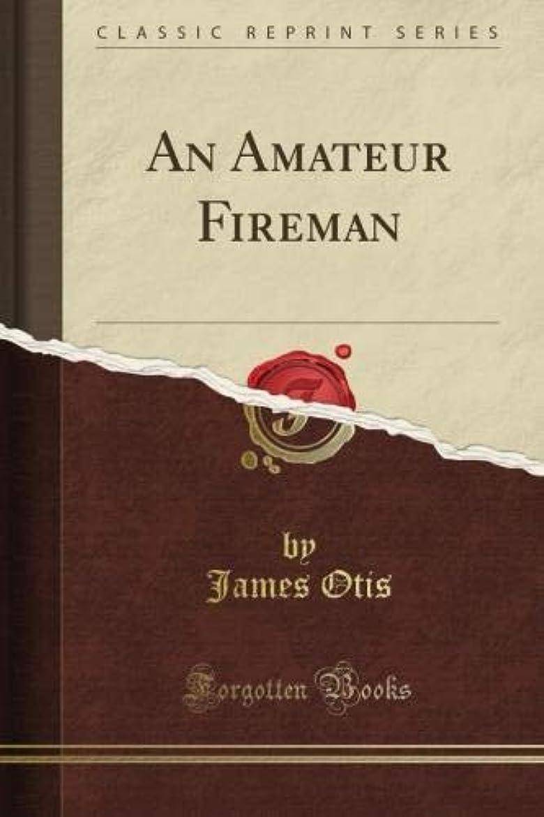 平和的秘密のスナップAn Amateur Fireman (Classic Reprint)