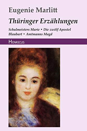 Thüringer Erzählungen: Schulmeisters Marie / Die zwölf Apostel / Blaubart / Amtmanns Magd