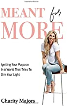 Meant For More: Igniting Your Purpose in a World That Tries to Dim Your Light