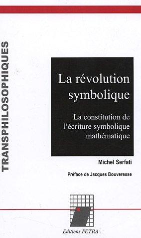 La révolution symbolique : La constitution de l'écriture symbolique mathématique
