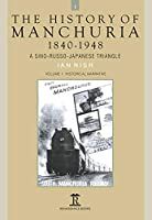 The History of Manchuria, 1840-1948: A Sino-Russo-Japanese Triangle: Historical Narrative (Renaissance Books Asia Pacific)