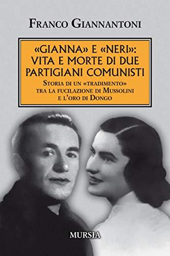«Gianna» e «Neri»: vita e morte di due partigiani comunisti. Storia di un «tradimento» tra la fucilazione di Mussolini e l'oro di Dongo