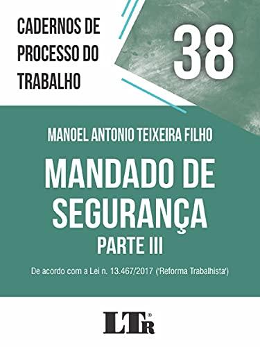 Cadernos de Processo do Trabalho Nº 38 - Mandado de Segurança Parte IIi