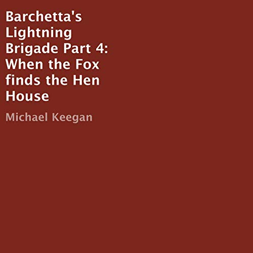 Couverture de Barchetta's Lightning Brigade Part 4: When the Fox finds the Hen House