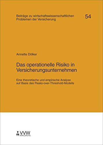 Das operationelle Risiko in Versicherungsunternehmen: Eine theoretische und empirische Analyse auf Basis des Peaks-over-Threshold-Modells (Münchener Reihe)
