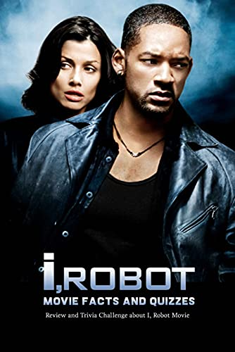 I, Robot Movie Facts and Quizzes: Review and Trivia Challenge about I, Robot Movie: I, Robot Trivia (English Edition)