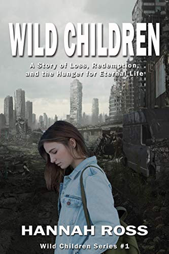 Wild Children: A Story of Loss, Redemption, and the Hunger for Eternal Life (Wild Children Series Book 1)