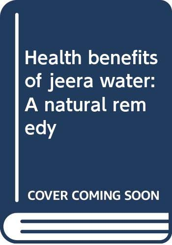 Health benefits of jeera water: A natural remedy
