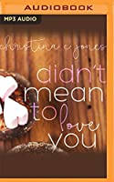 Didn't Mean to Love You (Serendipitous Love)