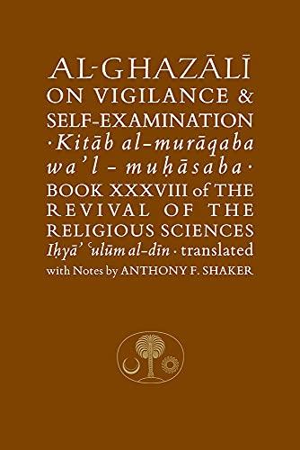 Al-Ghazali, A: Al-Ghazali on Vigilance and Self-examination: Book XXXVIII of the Revival of the Religious Sciences