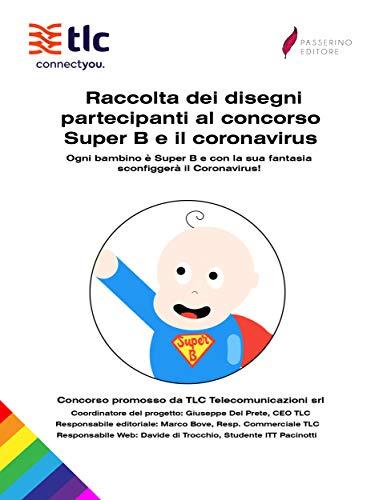 Raccolta dei disegni partecipanti al concorso Super B e il coronavirus : Ogni bambino è Super B e con la sua fantasia sconfiggerà il Coronavirus!