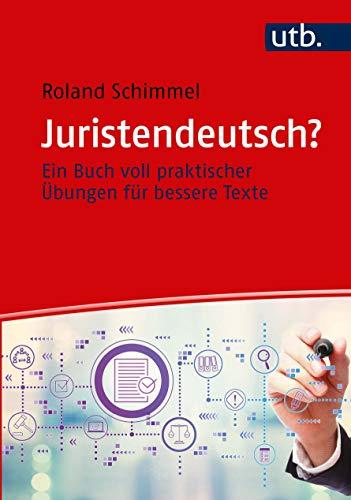 Juristendeutsch?: Ein Buch voll praktischer Übungen für bessere Texte