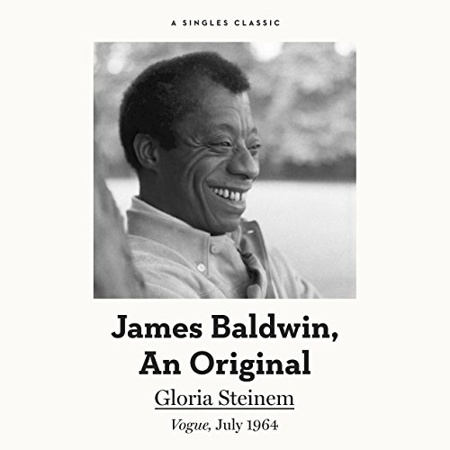 James Baldwin, an Original                   By:                                                                                                                                 Gloria Steinem                               Narrated by:                                                                                                                                 Marianne Fraulo                      Length: 30 mins     9 ratings     Overall 4.4