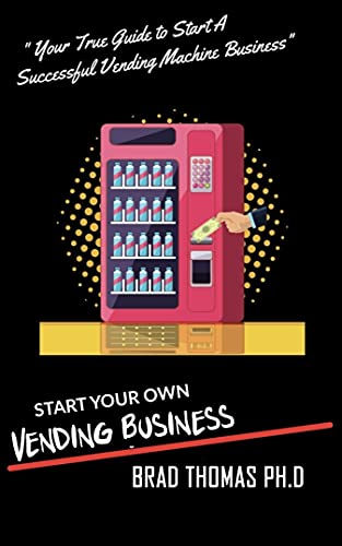 Start Your Own Vending Business: How To Start & Grow A Vending Empire At Any Age! (vending business, vending machines, how to guide for vending business) (English Edition)