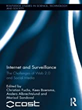 Internet and Surveillance: The Challenges of Web 2.0 and Social Media (Routledge Studies in Science, Technology and Society Book 16)