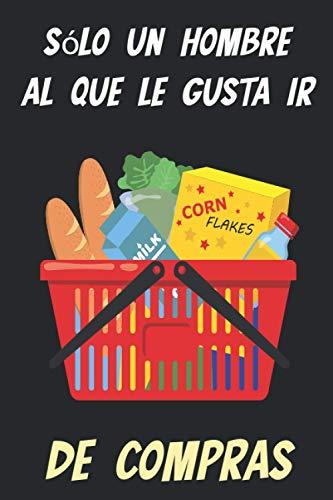 sólo un hombre al que le gusta ir de compras :La lista le ayuda a ahorrar dinero mientras compra: (15,24 x 22,86 cm) 120 páginas