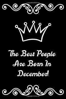 The Best People Are Born In December!: Birthday Saying Quote Notebook   Journal & Diary & Sketchbook For Best Friend   Lined (6x9) 110 Pages